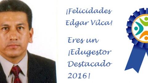 Edugestor destacado 2016 ¡Felicidades Edgar Vilca!