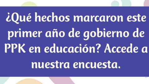 Encuesta Edugestores: Percepciones primer año de gobierno de PPK en educación